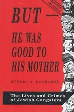 But - He Was Good to His Mother: The Lives and Crimes of Jewish Gangsters