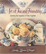 The Art of Tea and Friendship: Savoring the Fragrance of Time Together by Sandy