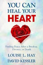 You Can Heal Your Heart : Finding Peace after a Breakup, Divorce, or Death by...