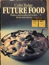 Future Food - Politics, philosophy and recipes for the 21st Century Colin Tudge