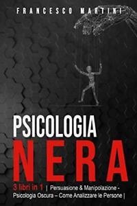 Psicologia Nera 3 libri in 1 - Persuasione & Manipolazione - Psicologia Oscura