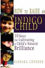 How to Raise an Indigo Child: 10 Keys for Cultivating a Child's Natural