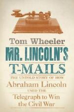 Mr. Lincoln's T-Mails : The Untold Story of How Abraham Lincoln Used the Telegra