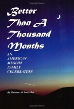 Better Than a Thousand Months : An American Muslim Family Celebration by...