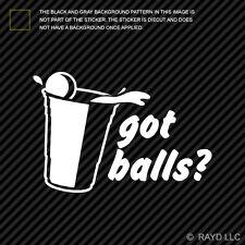 (2x) Got Balls ? Sticker Die Cut Decal Self Adhesive Vinyl beer pong red cup