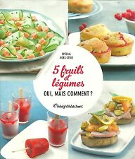 5 FRUITS ET LEGUMES OUI, MAIS COMMENT ? - WEIGHT WATCHERS - NEUF