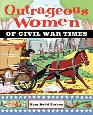 Outrageous Women of Civil War Times: By Furbee, Mary Rodd