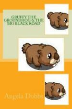 Gruffy the Groundhog and the Big Black Road by Angela Dobbs (2014, Paperback)