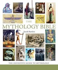 The Mythology Bible : The Definitive Guide to Legendary Tales by Sarah Bartlett