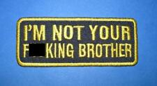 `IM NOT YOUR F**KIN BROTHER ` SEW OR IRON ON PATCH