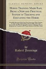 Horse-Training Made Easy, Being a New and Practical System of Teaching and Educa