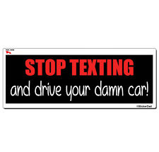 "STOP TEXTING... (9"" x 3"") Full Color Printed Vinyl Decal Bumper Sticker"