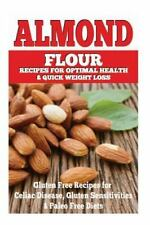 Almond Flour Recipes for Optimal Health and Quick Weight Loss : Gluten Free...