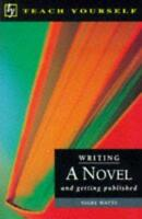 Writing a Novel and Getting Published (Teach Yourself: writer's library), Watts,