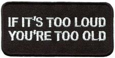 If It's Too Loud You're Too Old rock n roll humor applique iron-on patch S-1244