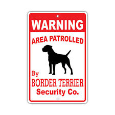 Warning Area Patrolled By Border Terrier Dog Owner Novelty Aluminum 8x12 Sign