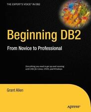 Beginning DB2 : From Novice to Professional: By Allen, Grant