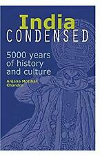 India Condensed : 5000 Years of History and Culture by Chandra, Anjana Motihar