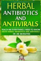 Herbal Antibiotics and Antivirals : Teach Me Everything I Need to Know About ...