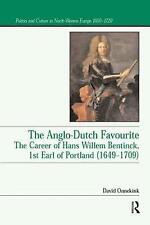 The Anglo-Dutch Favourite: The Career of Hans Willem Bentinck, 1st Earl of...