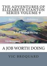 The Adventures of Elizabeth Stanton Series Volume 9 a Job Worth Doing by Vic...