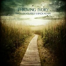 THRIVING IVORY : THROUGH YOURSELF & BACK AGAIN   (CD) sealed