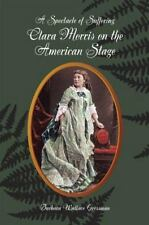 A Spectacle of Suffering: Clara Morris on the American Stage (Theater in the Am