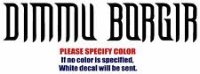 "DIMMU BORGIR Band Rock Graphic Die Cut decal sticker Car Truck Boat  window 12"""