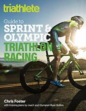 The Triathlete Guide to Sprint and Olympic Triathlon Racing. Foster, Bolton<|