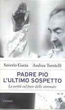 Padre Pio. L'ultimo sospetto- S.GAETA, A.TORNIELLI, 2009 Piemme-  ST726