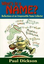 Whats in a Name?: Reflections of an Irrepressible Name Collector by Paul Dickso
