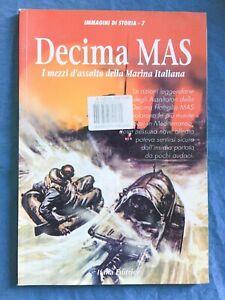 Decima MAS. I mezzi d'assalto della Marina Italiana. Italia Editrice 1995
