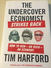 The Undercover Economist Strikes Back : How to Run-Or Ruin-an Economy by Tim Har