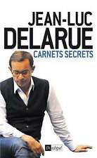 JEAN LUC DELARUE, carnets secrets
