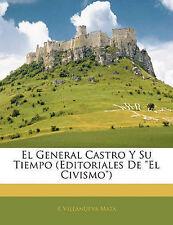 """El General Castro Y Su Tiempo (Editoriales De """"El Civismo"""") (Spanish Edition)"""
