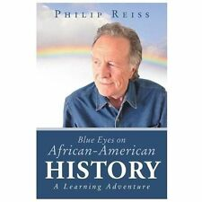 Blue Eyes on African-American History : A Learning Adventure by Philip Reiss...