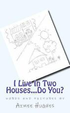 I Live in Two Houses... Do You? by Aimee Hughes (2014, Paperback)