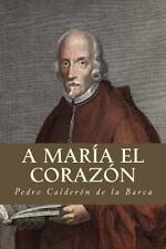 A María el Corazón by Pedro Calderón de la Barca (2016, Paperback)