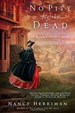 No Pity For the Dead (A Mystery of Old San Francis