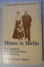 Mitten im Berlin-ein Lesebuch ü. Stadtleben in Kreuzberg 1900-1950/Michael Haben