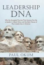 Leadership Dna : Why the Accepted Premise That Anyone Can Be a Leader Is...