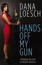 Hands off My Gun : Defeating the Plot to Disarm America by Dana Loesch