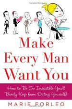 Make Every Man Want You: How to Be So Irresistible
