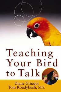 Teaching Your Bird to Talk by Diane Grindol, Tom Roudybush (Hardback)