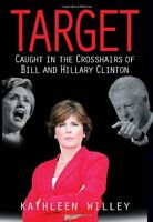 Target: Caught in the Crosshairs of Bill and Hillary Clinton by Kathleen Willey