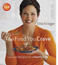 NEW The Food You Crave: Luscious Recipes for a Healthy Life by Ellie Krieger