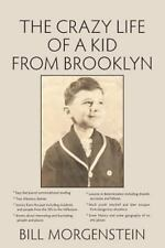 The Crazy Life of a Kid from Brooklyn by Bill Morgenstein (2014, Paperback)