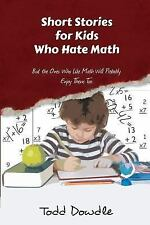 Short Stories for Kids Who Hate Math by Todd Dowdle (2014, Paperback)