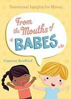 From the Mouths of Babes : Devotional Insights for Moms by Swofford, Conover