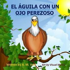 El Aguila con un Ojo Perezoso by Mary Vela and A. Vela (2014, Paperback)
